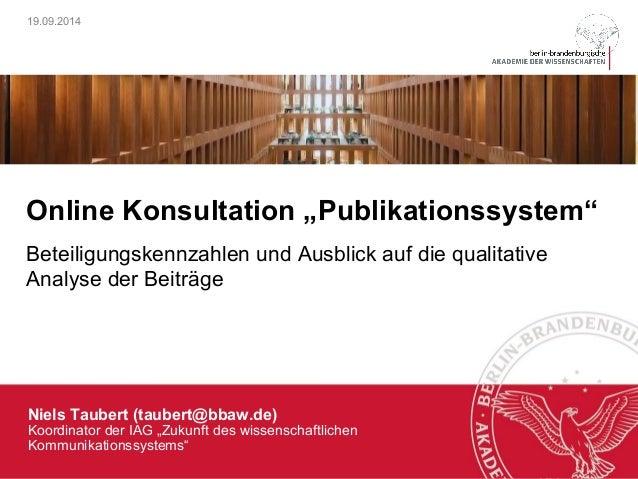 """19.09.2014  Online Konsultation """"Publikationssystem""""  Beteiligungskennzahlen und Ausblick auf die qualitative  Analyse der..."""