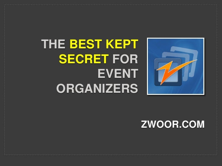 THE BEST KEPT  SECRET FOR       EVENT  ORGANIZERS                ZWOOR.COM