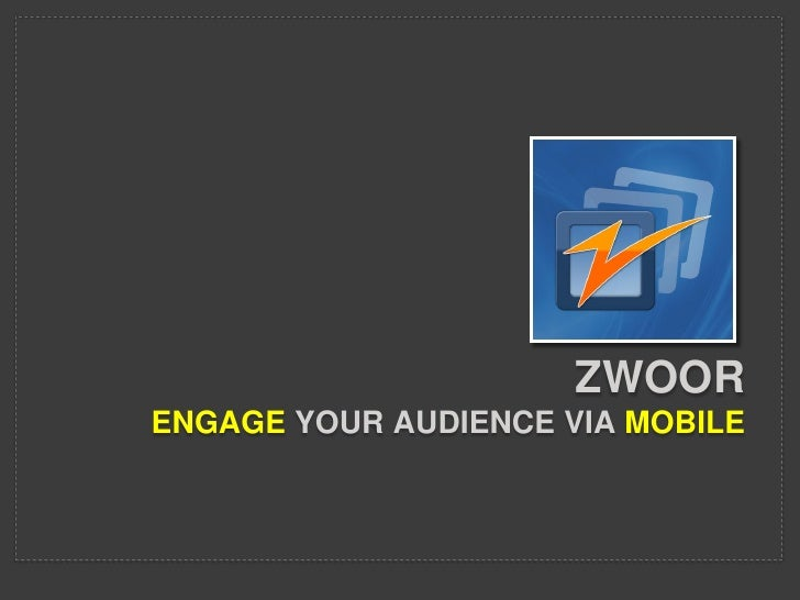 ZWOORENGAGE YOUR AUDIENCE VIA MOBILE