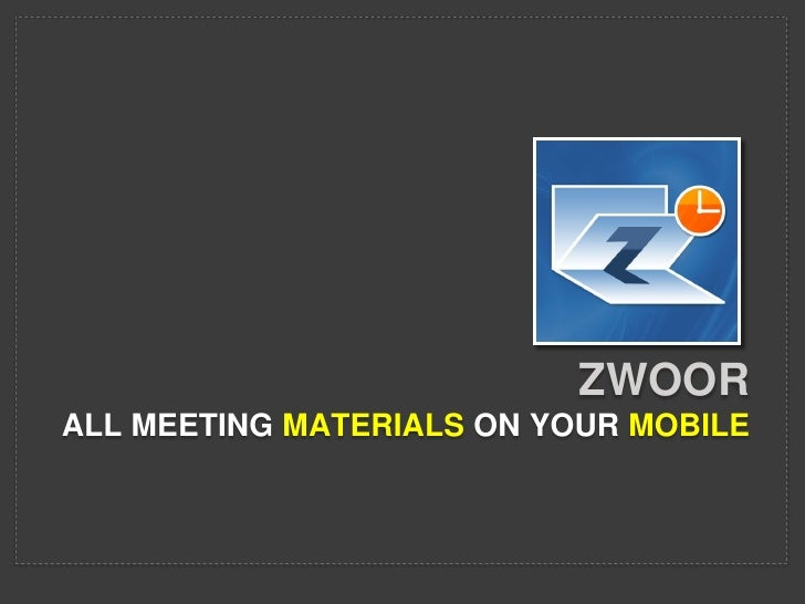 ZWOORALL MEETING MATERIALS ON YOUR MOBILE