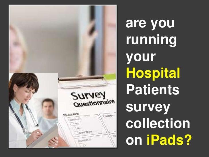 are yourunningyourHospitalPatientssurveycollectionon iPads?