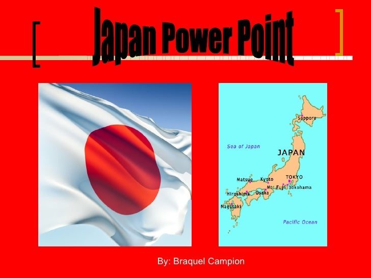 Japan Power Point By: Braquel Campion