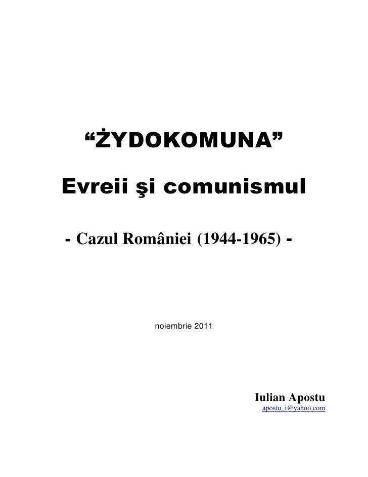 """""""ŻYDOKOMUNA""""Evreii şi comunismul- Cazul României (1944-1965) -           noiembrie 2011                            Iulian ..."""