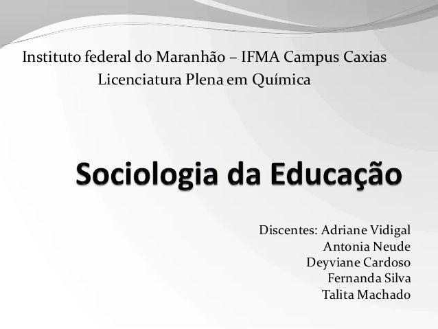 Instituto federal do Maranhão – IFMA Campus Caxias Licenciatura Plena em Química  Discentes: Adriane Vidigal Antonia Neude...