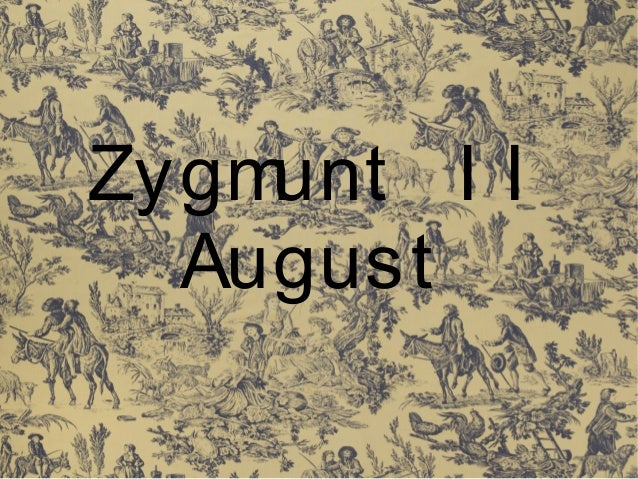 Zygm unt I I August