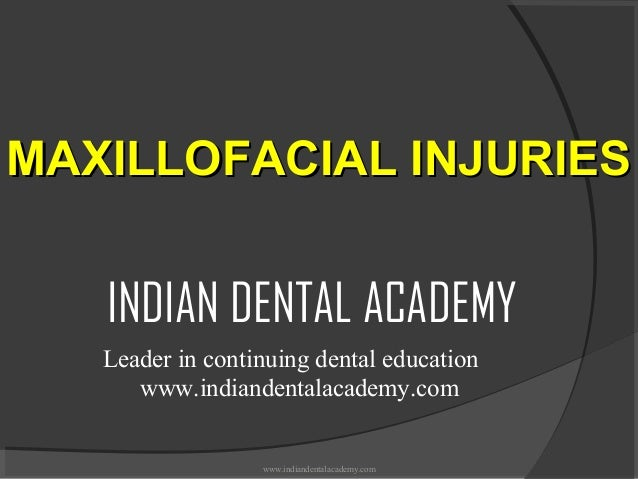 MAXILLOFACIAL INJURIES  INDIAN DENTAL ACADEMY Leader in continuing dental education www.indiandentalacademy.com  www.india...
