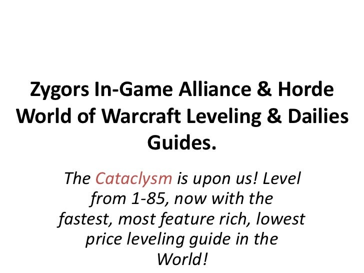 Zygors In-Game Alliance & Horde World of Warcraft Leveling & Dailies Guides.<br />The Cataclysm is upon us! Level from 1-8...