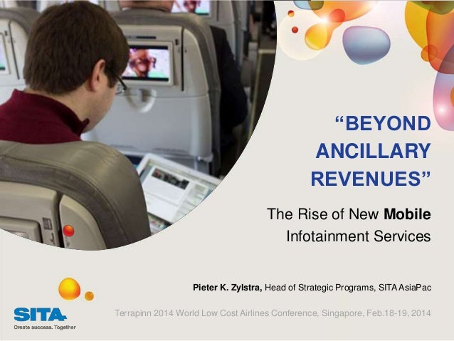 """BEYOND ANCILLARY REVENUES"" The Rise of New Mobile Infotainment Services  Pieter K. Zylstra, Head of Strategic Programs, S..."