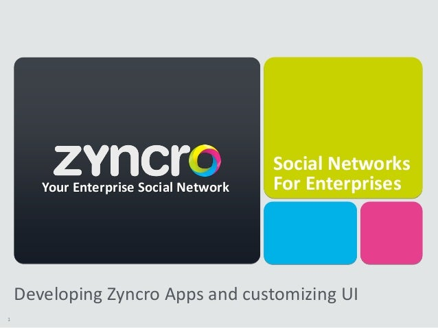 Social Networks       Your Enterprise Social Network   For Enterprises    Developing Zyncro Apps and customizing UI1