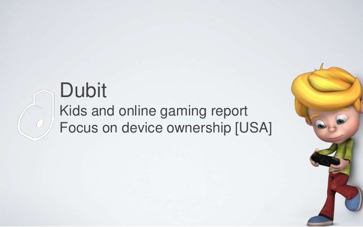 DubitKids and online gaming reportFocus on device ownership [USA]