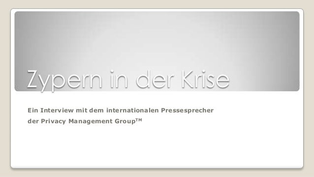 Zypern in der KriseEin Interview mit dem internationalen Pressesprecherder Privacy Management GroupTM