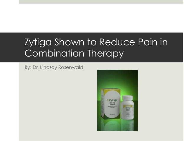 Zytiga Shown to Reduce Pain in Combination Therapy By: Dr. Lindsay Rosenwald