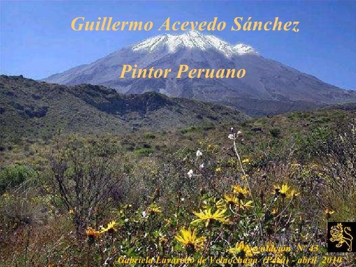 Guillermo Acevedo Sánchez  Pintor Peruano   Presentación  Nº 43   Gabriela Lavarello de Velaochaga  (Perú) - abril  2010