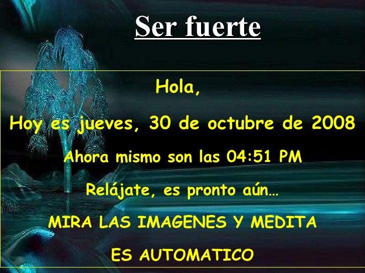 Hola,  Hoy es  viernes, 5 de junio de 2009 Ahora mismo son las  10:05 PM Relájate, es pronto aún… MIRA LAS IMAGENES Y MEDI...