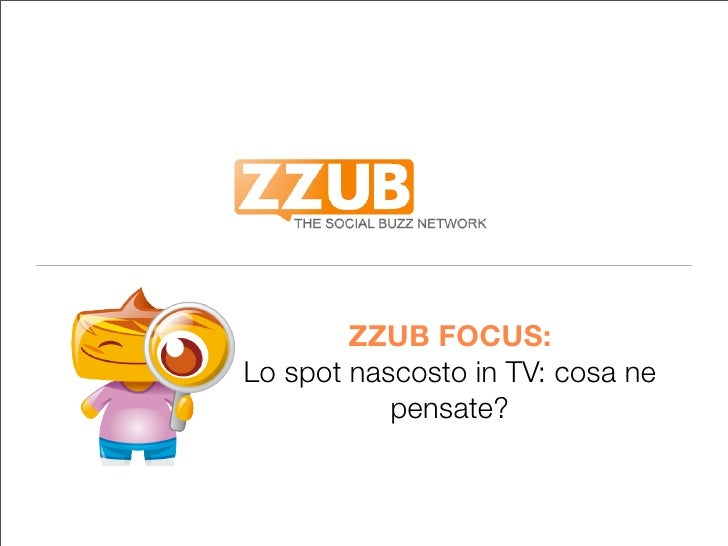 ZZUB FOCUS: Lo spot nascosto in TV: cosa ne            pensate?