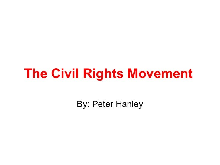 The Civil Rights Movement  By: Peter Hanley