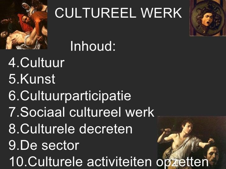 <ul><li>CULTUREEL WERK </li></ul><ul><li>Inhoud: </li></ul><ul><li>Cultuur </li></ul><ul><li>Kunst </li></ul><ul><li>Cultu...