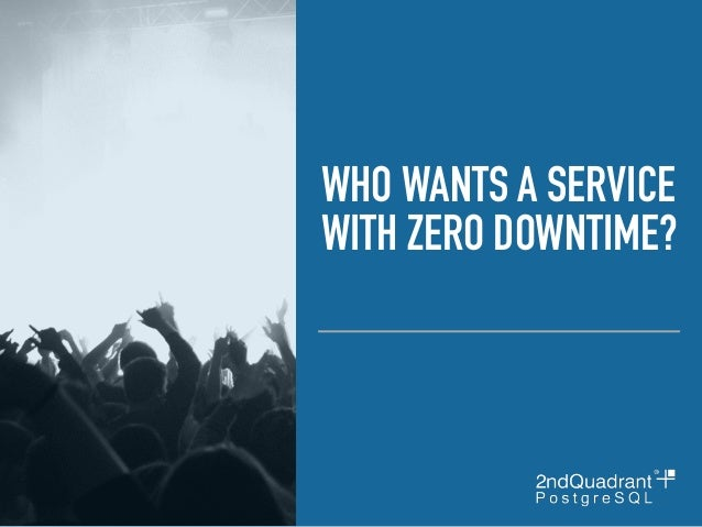 WHO WANTS A SERVICE WITH ZERO DOWNTIME?