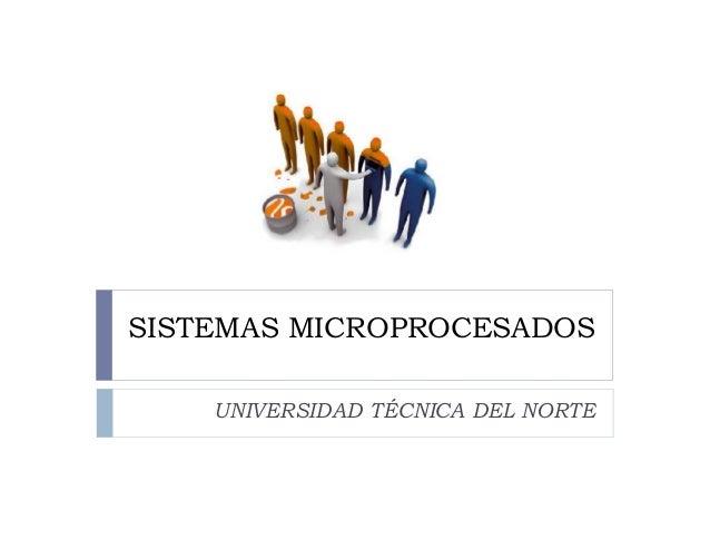 SISTEMAS MICROPROCESADOS UNIVERSIDAD TÉCNICA DEL NORTE