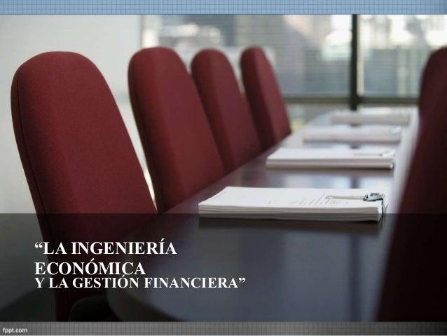 """""""LA INGENIERÍA ECONÓMICA Y LA GESTIÓN FINANCIERA"""""""