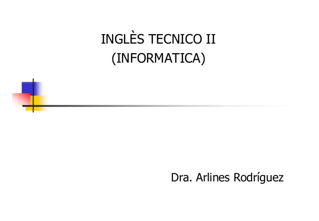 INGLÈS TECNICO II (INFORMATICA)  Dra. Arlines Rodríguez