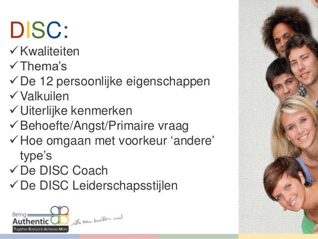 DISC:  Kwaliteiten  Thema's  De 12 persoonlijke eigenschappen  Valkuilen  Uiterlijke kenmerken  Behoefte/Angst/Prima...
