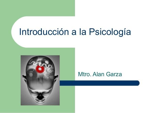 Introducción a la Psicología  Mtro. Alan Garza