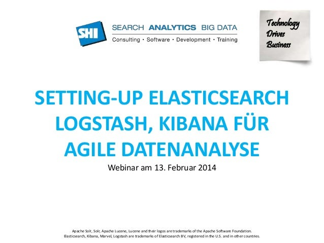 Technology  Drives  Business  SETTING-UP ELASTICSEARCH  LOGSTASH, KIBANA FÜR  AGILE DATENANALYSE  Webinar am 13. Februar 2...