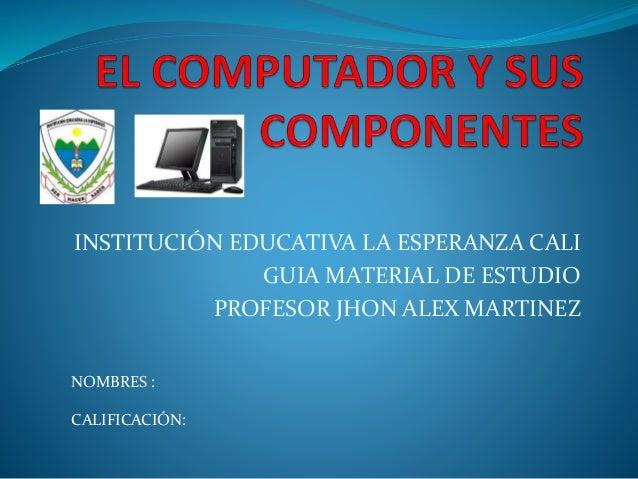 INSTITUCIÓN EDUCATIVA LA ESPERANZA CALI GUIA MATERIAL DE ESTUDIO PROFESOR JHON ALEX MARTINEZ NOMBRES : CALIFICACIÓN: