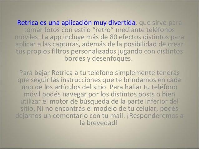"""Retrica es una aplicación muy divertida, que sirve para  tomar fotos con estilo """"retro"""" mediante teléfonos  móviles. La ap..."""