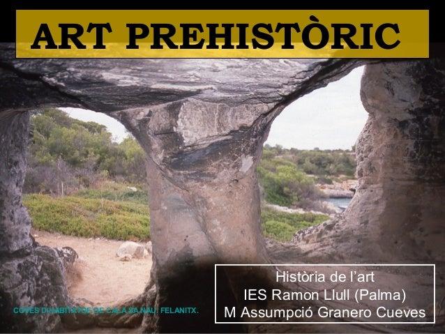 ART PREHISTÒRIC  Història de l'art  IES Ramon Llull (Palma)  M Assumpció COVES D'HABITATGE DE CALA SA NAU. FELANITX. Grane...