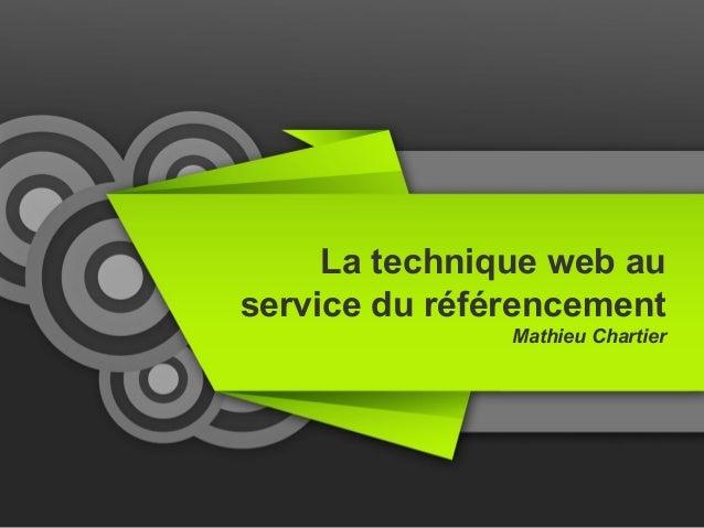 La technique web au  service du référencement  Mathieu Chartier