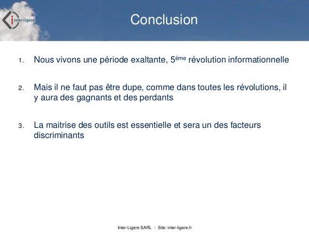 Inter-Ligere SARL - Site: inter-ligere.fr Conclusion 1. Nous vivons une période exaltante, 5ème révolution informationnell...