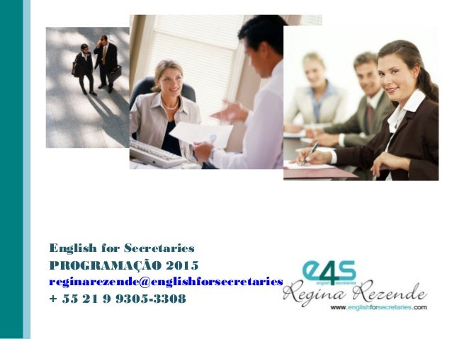 English for Secretaries PROGRAMAÇÃO 2015 reginarezende@englishforsecretaries.com + 55 21 9 9305-3308