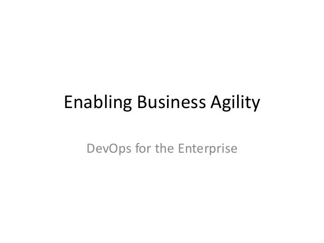 Enabling Business Agility DevOps for the Enterprise