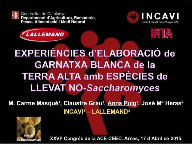 M. Carme Masqué1 , Claustre Grau1 , Anna Puig1 , José Mª Heras2 INCAVI1 – LALLEMAND2 XXVIXXVIèè Congrés de la ACE-CEEC. Ar...