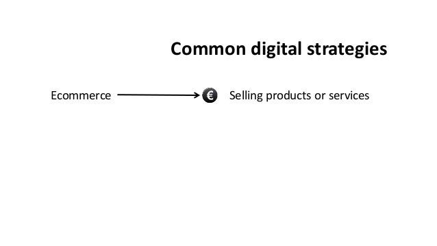 Common digital strategies Ecommerce Selling products or services