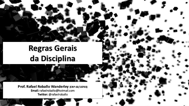 Regras Gerais da Disciplina @rafaelroballo 1 1 Regras Gerais da Disciplina Prof. Rafael Roballo Wanderley (CRP-02/18703) E...
