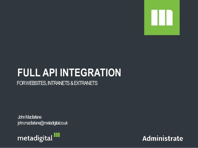 FORWEBSITES,INTRANETS&EXTRANETS FULL API INTEGRATION JohnMacfarlane john.macfarlane@metadigital.co.uk
