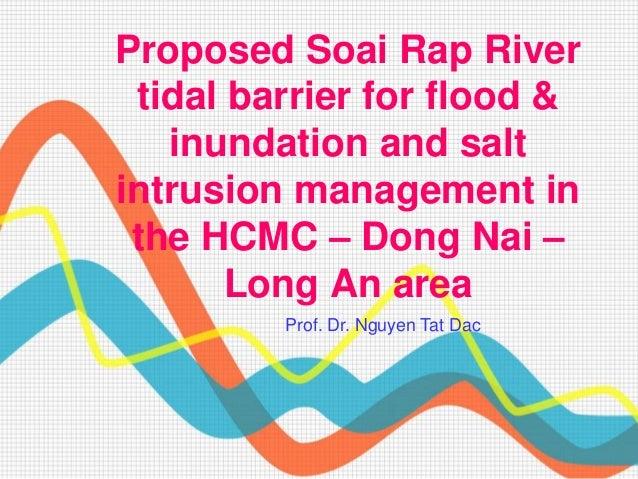 Proposed Soai Rap River tidal barrier for flood & inundation and salt intrusion management in the HCMC – Dong Nai – Long A...