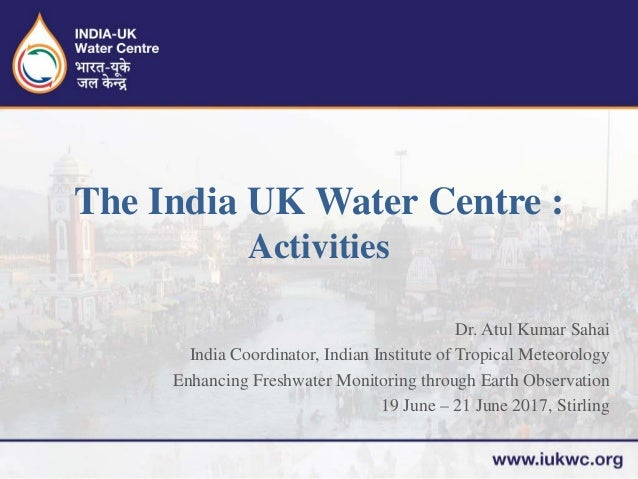 Dr. Atul Kumar Sahai India Coordinator, Indian Institute of Tropical Meteorology Enhancing Freshwater Monitoring through E...