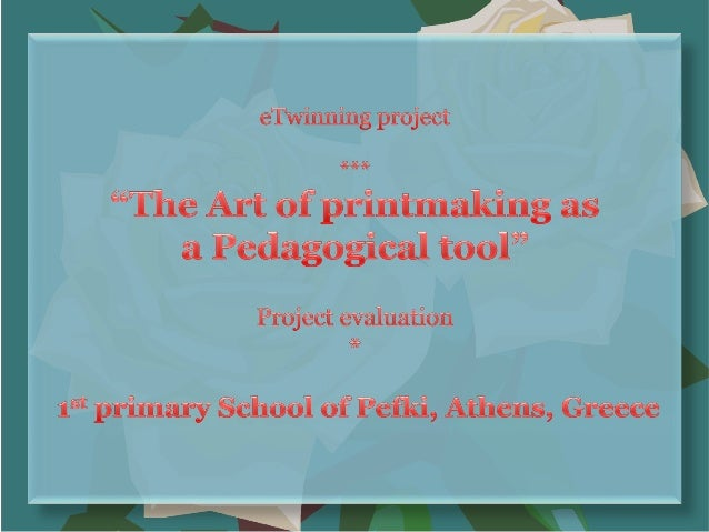 """The Art of Printmaking as a Pedagogical tool""- eTwinning project evaluation- 1st primary School of Pefki, Athens, Greece"