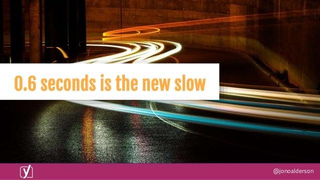@jonoalderson 0.6 seconds is the new slow