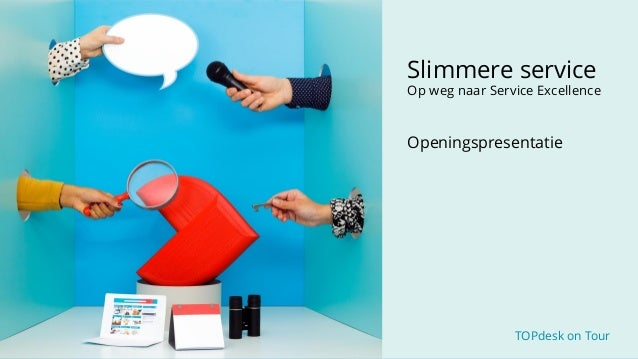 TOPdesk on Tour TOPdesk on Tour Slimmere service Op weg naar Service Excellence Openingspresentatie
