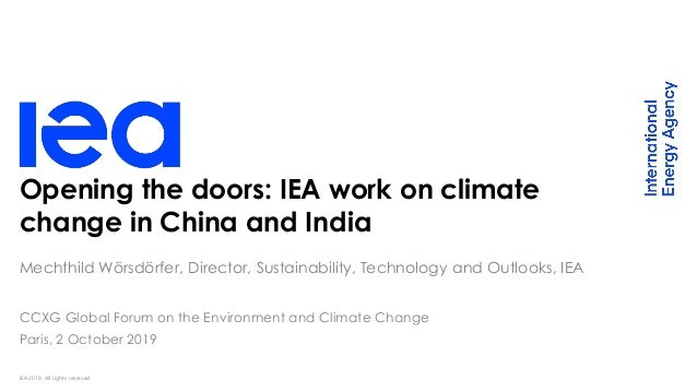 IEA 2019. All rights reserved. Opening the doors: IEA work on climate change in China and India Mechthild Wörsdörfer, Dire...