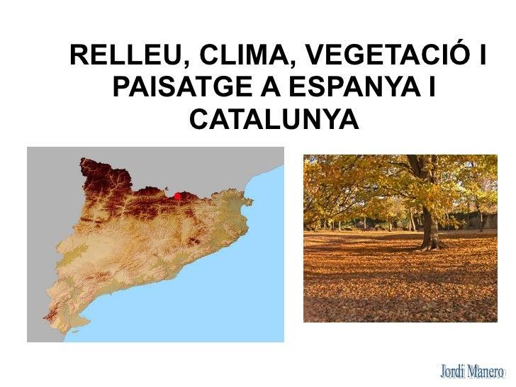 RELLEU, CLIMA, VEGETACIÓ I   PAISATGE A ESPANYA I        CATALUNYA