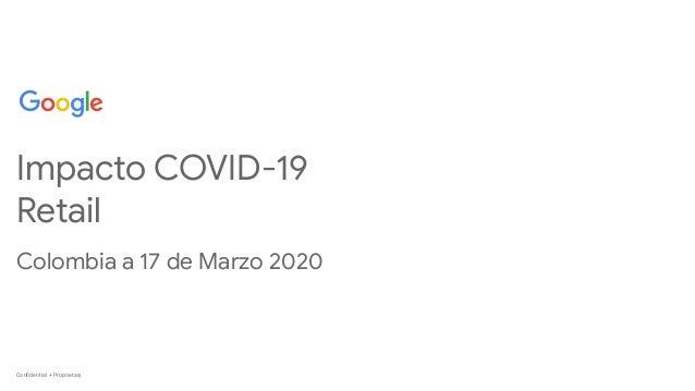 Confidential + ProprietaryConfidential + Proprietary Impacto COVID-19 Retail Colombia a 17 de Marzo 2020