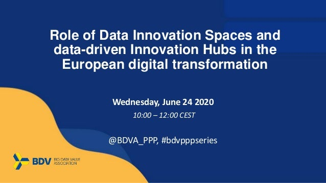 Role of Data Innovation Spaces and data-driven Innovation Hubs in the European digital transformation Wednesday, June 24 2...