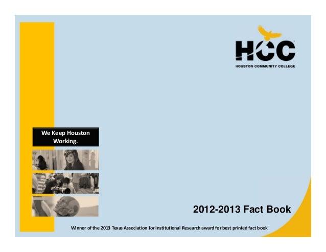 WeKeepHouston Working.  2012-2013 Fact Book Winnerofthe2013TexasAssociationforInstitutionalResearchawardforb...