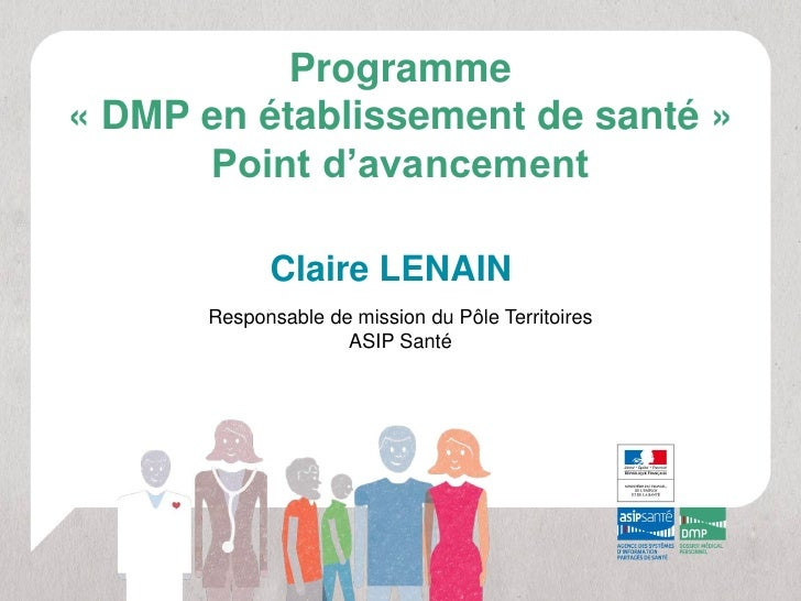 Programme« DMP en établissement de santé »      Point d'avancement            Claire LENAIN      Responsable de mission du...